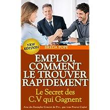 COMMENT TROUVER RAPIDEMENT UN EMPLOI (Le Secret des C.V. qui Gagnent )