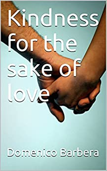 Kindness for the sake of love (English Edition) par [Barbera, Domenico]