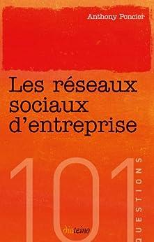 Les réseaux sociaux d'entreprise (101 Questions) par [Poncier, Anthony]