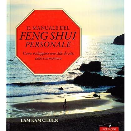 Il Manuale Del Feng Shui Personale. Come Sviluppare Uno Stile Di Vita Sano E Armonioso