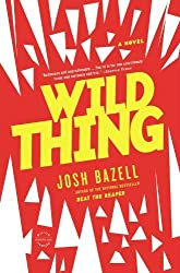 Wild Thing: A Novel by Josh Bazell (2013-02-26)