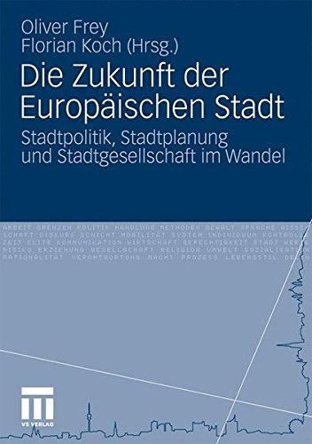 Die Zukunft Der Europäischen Stadt: Stadtpolitik, Stadtplanung und Stadtgesellschaft im Wandel (German Edition)