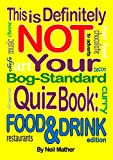 This is Definitely NOT Your Bog-Standard Quiz Book: Food & Drink