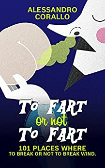 To fart or not to fart: 101 places where to break or not to break wind (English Edition) di [Corallo, Alessandro]