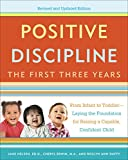 Positive Discipline: The First Three Years, Revised and Updated Edition: From Infant to Toddler--Laying the Foundation for Raising a Capable, ConfidentChild