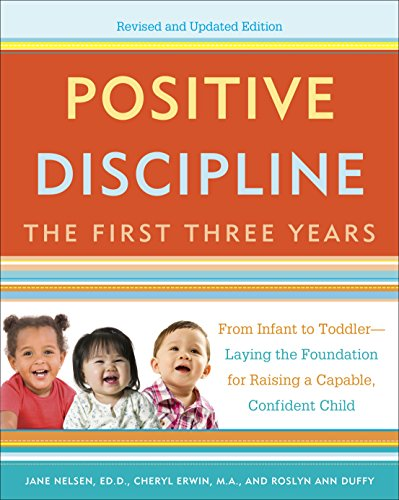 Positive Discipline: The First Three Years, Revised and Updated Edition: From Infant to Toddler--Laying the Foundation for Raising a Capable, Confident Child (English Edition) por Jane Nelsen