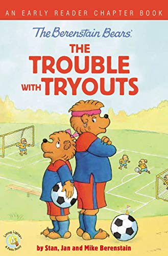 The Berenstain Bears The Trouble with Tryouts: An Early Reader Chapter Book (Berenstain Bears/Living Lights)