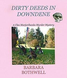 Dirty Deeds in Downdene (Cleo Marjoribanks Murder Mysteries Book 2) by [Bothwell, Barbara]
