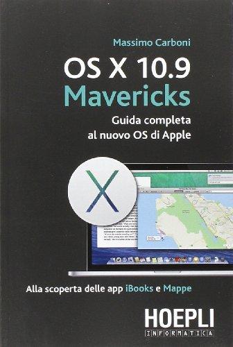 OS X 10.9 Mavericks. Guida completa al nuovo OS di Apple (Hoepli informatica) por Massimo Carboni