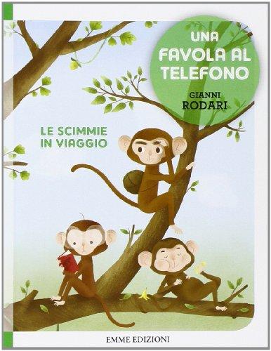 Le scimmie in viaggio. Una favola al telefono. Ediz. illustrata por Gianni Rodari
