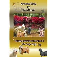 Havanese Magic: Fantasy adventures of eight little magic dogs
