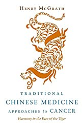 Traditional Chinese Medicine Approches to Cancer: Harmony in the Face of the Tiger