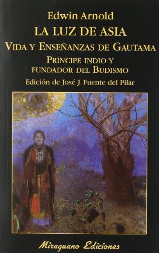 La luz de Asia: Vida y enseñanzas de Gautama príncipe indio y fundador del budismo (Libros de los Malos Tiempos)