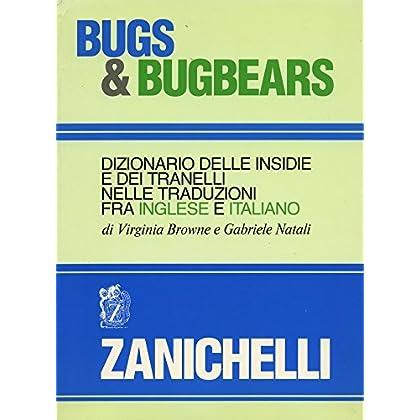 Bugs And Bugbears. Dizionario Delle Insidie E Dei Tranelli Nelle Traduzioni Fra Inglese E Italiano