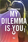 My dilemma is you: 1