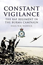 Constant Vigilance: The RAF Regiment in South-East Asia Command