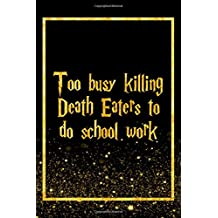 Too Busy Killing Death Eaters To Do School Work: Black Harry Potter Designer Journal