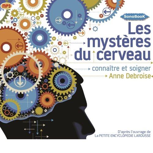 Les mystres du cerveau: Connatre et soigner
