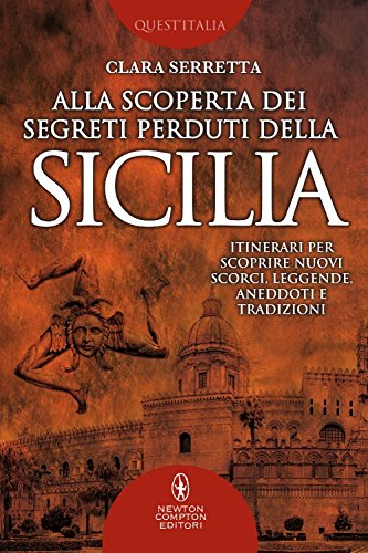 Alla scoperta dei segreti perduti della Sicilia. Itinerari per scoprire nuovi scorci, leggende, aneddoti e tradizioni: 1