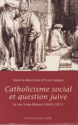 Catholicisme social et question juive : Le cas Léon Dehon (1843-1925) par Paul Airiau, Philippe Boutry, Jean-Yves Calvez