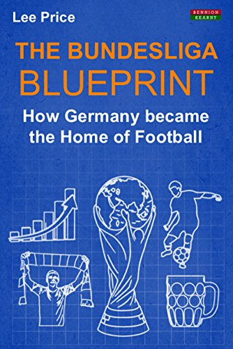 The bundesliga blueprint how germany became the home of football save 622 62 by choosing the kindle edition malvernweather Gallery