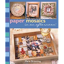 Paper Mosaics in an Afternoon by Marie Browning (2006-08-24)