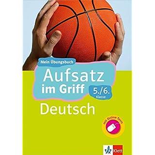 Klett Aufsatz im Griff Deutsch 5./6. Klasse: Mein Übungsbuch für Gymnasium und Realschule (Klett ... im Griff)