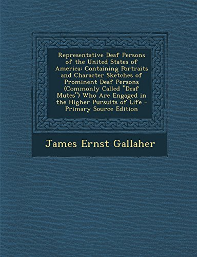 Representative Deaf Persons of the United States of America: Containing Portraits and Character Sketches of Prominent Deaf Persons (Commonly Called
