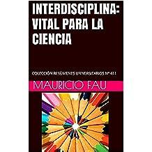 INTERDISCIPLINA: VITAL PARA LA CIENCIA: COLECCIÓN RESÚMENES UNIVERSITARIOS Nº 411