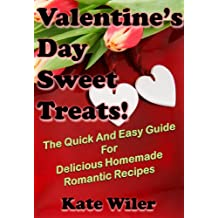 Valentine's Day Sweet Treats!: The Quick And Easy Guide For Delicious Homemade Romantic Recipes (Dessert Recipes Book 4) (English Edition)