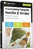 Praxistraining Fotografie: Familie & Kinder - Momente gefühlvoll in Szene setzen