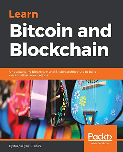 Learn Bitcoin and Blockchain: Understanding blockchain and Bitcoin architecture to build decentralized applications