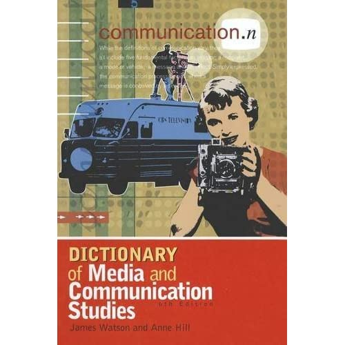 Dictionary of Media and Communication Studies (Arnold student reference) by Anne Hill (2003-05-30)