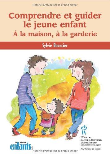 Comprendre et guider le jeune enfant : A la maison, à la garderie