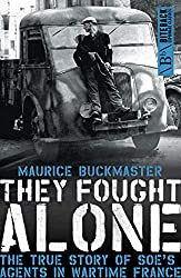 They Fought Alone: The True Story of SOE's Agents in Wartime France