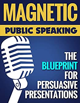 Magnetic Public Speaking: The Blueprint for Delivering Powerfully Persuasive Presentations! (English Edition) par [Karia, Akash]