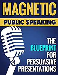Magnetic Public Speaking: The Blueprint for Delivering Powerfully Persuasive Presentations! (English Edition)