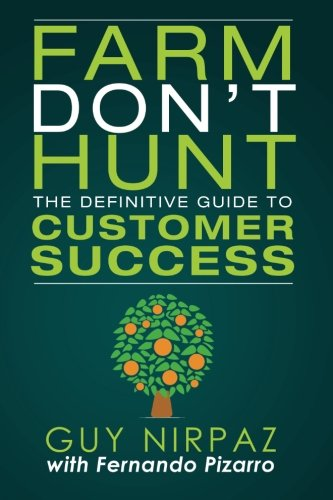 Farm Don't Hunt: The Definitive Guide to Customer Success por Guy Nirpaz
