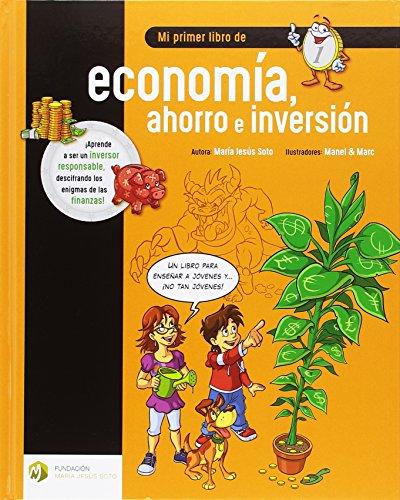 Mi primer libro de economía, ahorro e inversión (Educación Financiera Básica) por Mª Jesús Soto Barragán