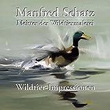 Manfred Schatz - Wildtier-Impressionen: Meister der Wildtiermalerei by Köpp (2006-11-08)
