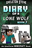 Diary of a Minecraft Lone Wolf (Dog) - Book 2: Unofficial Minecraft Diary Books for Kids, Teens, & Nerds - Adventure Fan Fiction Series (Skeleton Steve ... Diaries Collection - Dakota the Lone Wolf)