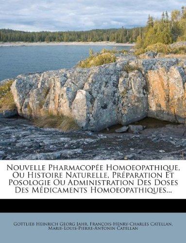Nouvelle Pharmacopee Homoeopathique, Ou Histoire Naturelle, Preparation Et Posologie Ou Administration Des Doses Des Medicaments Homoeopathiques...