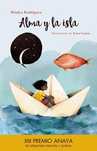 Alma y la isla (Literatura Infantil (6-11 Años) - Premio Anaya (Infantil))