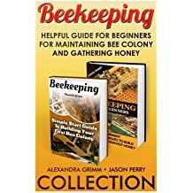 Beekeeping Collection: Helpful Guide For Beginners For Maintaining Bee Colony And Gathering Honey: (apiculture, beekeeping for beginners) (beekeeping for dummies)