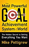 #9: The Most Powerful Goal Achievement System in the World ™: The Hidden Secret to Getting Everything You Want