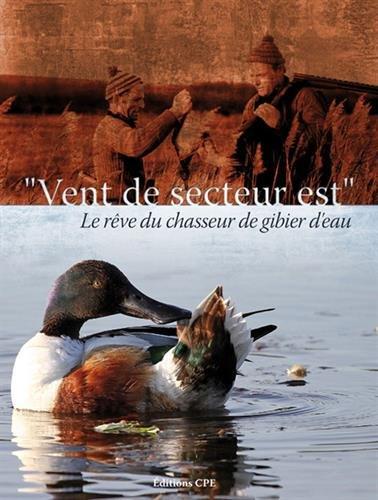Vent de secteur... est : Ou le rêve du chasseur de gibier d'eau par Alain Philippe