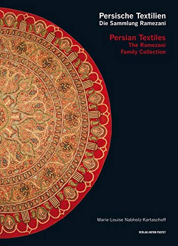 Persische Textilien. Die Sammlung Ramezani: Persian Textiles. The Ramezani Family Collection