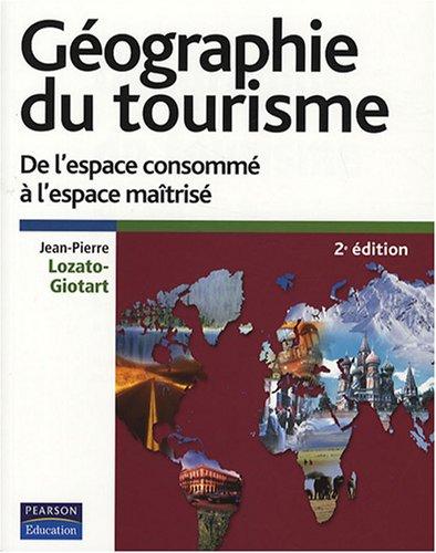 Géographie du tourisme: De l'espace consommé à l'espace maîtrisé par Jean-Pierre Lozato-Giotart