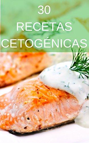 30 Recetas Cetogénicas Keto: Desayunos y comidas bajos en carbohidratos para perder grasa