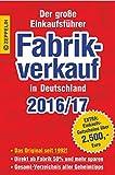 Fabrikverkauf in Deutschland - 2016/17: Der große Einkaufsführer mit Einkaufsgutscheinen im Wert von über 2.500,- Euro